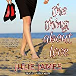 The Thing About Love: FBI/US Attorney Series, Book 7 | Julie James