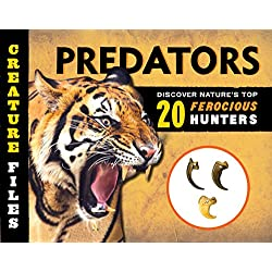 Creature Files Predators: Discover 20 of Nature's Most Ferocious Hunters