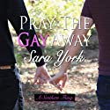 Pray the Gay Away: A Southern Thing Audiobook by Sara York Narrated by Jason Frazier