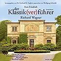 Der Klassik(ver)führer. Richard Wagner Hörbuch von Sven Friedrich Gesprochen von: Wolfgang Schmidt
