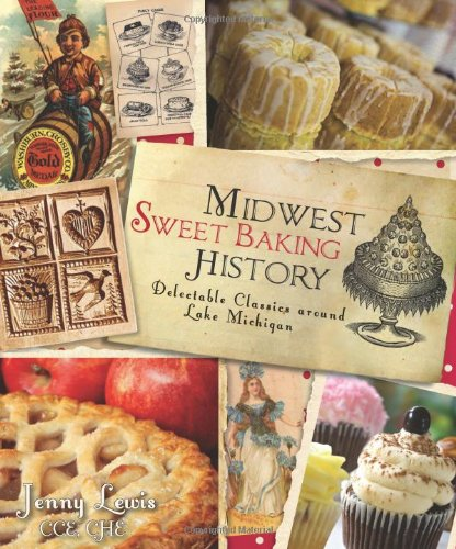 Midwest Sweet Baking History:: Delectable Classics around Lake Michigan (American Palate)
