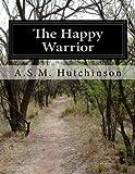 The Happy Warrior, A. S. M. Hutchinson, 1500247529