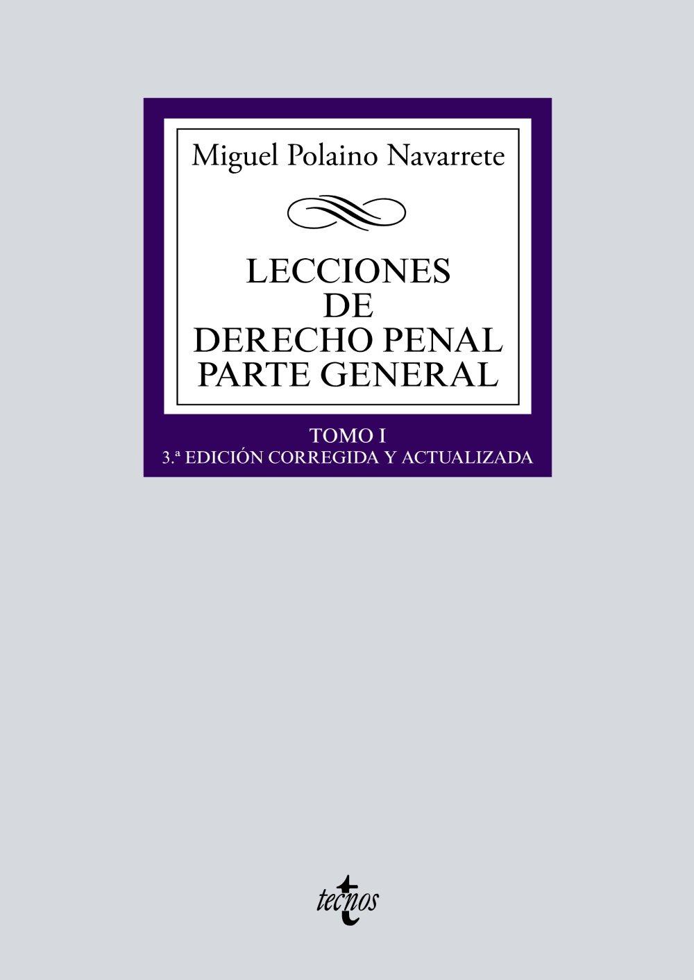 Lecciones de Derecho penal Parte general: Tomo I Derecho - Biblioteca Universitaria De Editorial Tecnos: Amazon.es: Polaino Navarrete, Miguel: Libros
