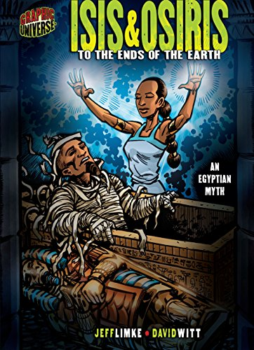 Isis & Osiris: To the Ends of the Earth [An Egyptian Myth] (Graphic Myths and -