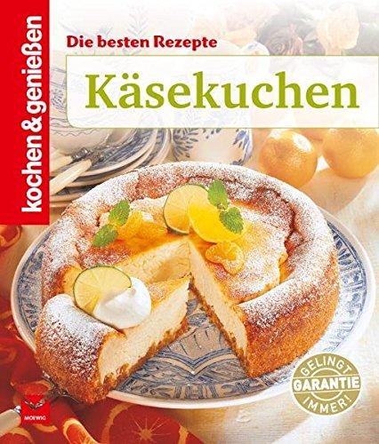 Kochen & Genießen, Käsekuchen: Die besten Rezepte