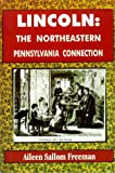 Lincoln : The Northeastern Pennsylvania Connection, Freeman, Aileen Sallom, 0964419955