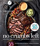 Product picture for No Crumbs Left: Whole30 Endorsed, Recipes for Everyday Food Made Marvelous by Teri Turner