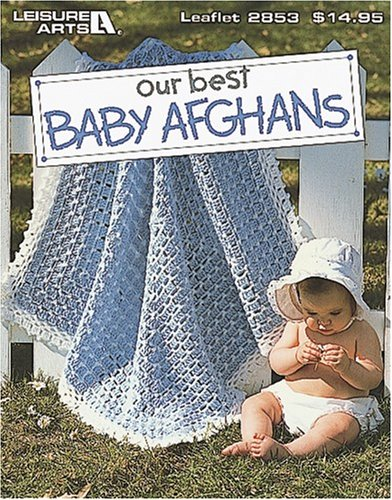 Our Best Baby Afghans (Leisure Arts #2853) Crochet Baby Blanket