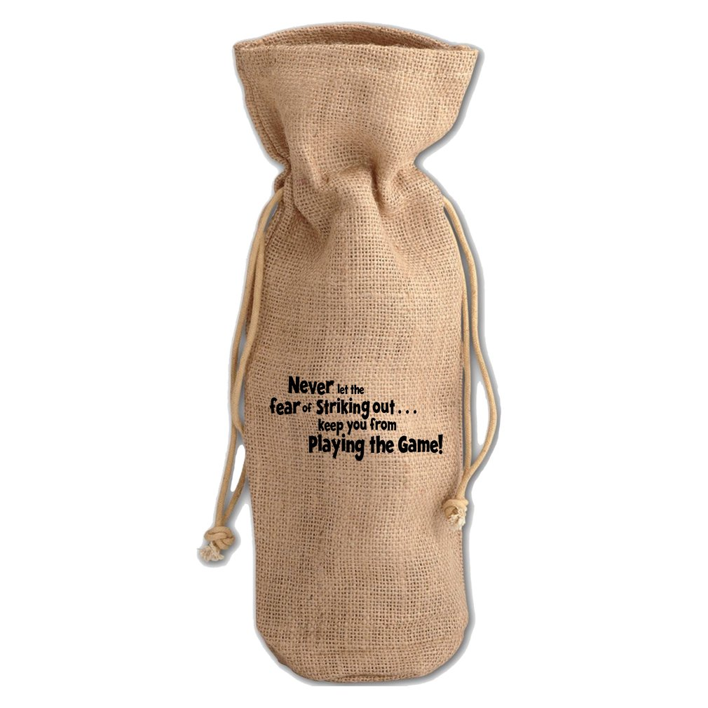 Never Let Fear Striking Out Keep You From Playing Game Burlap Wine Bag