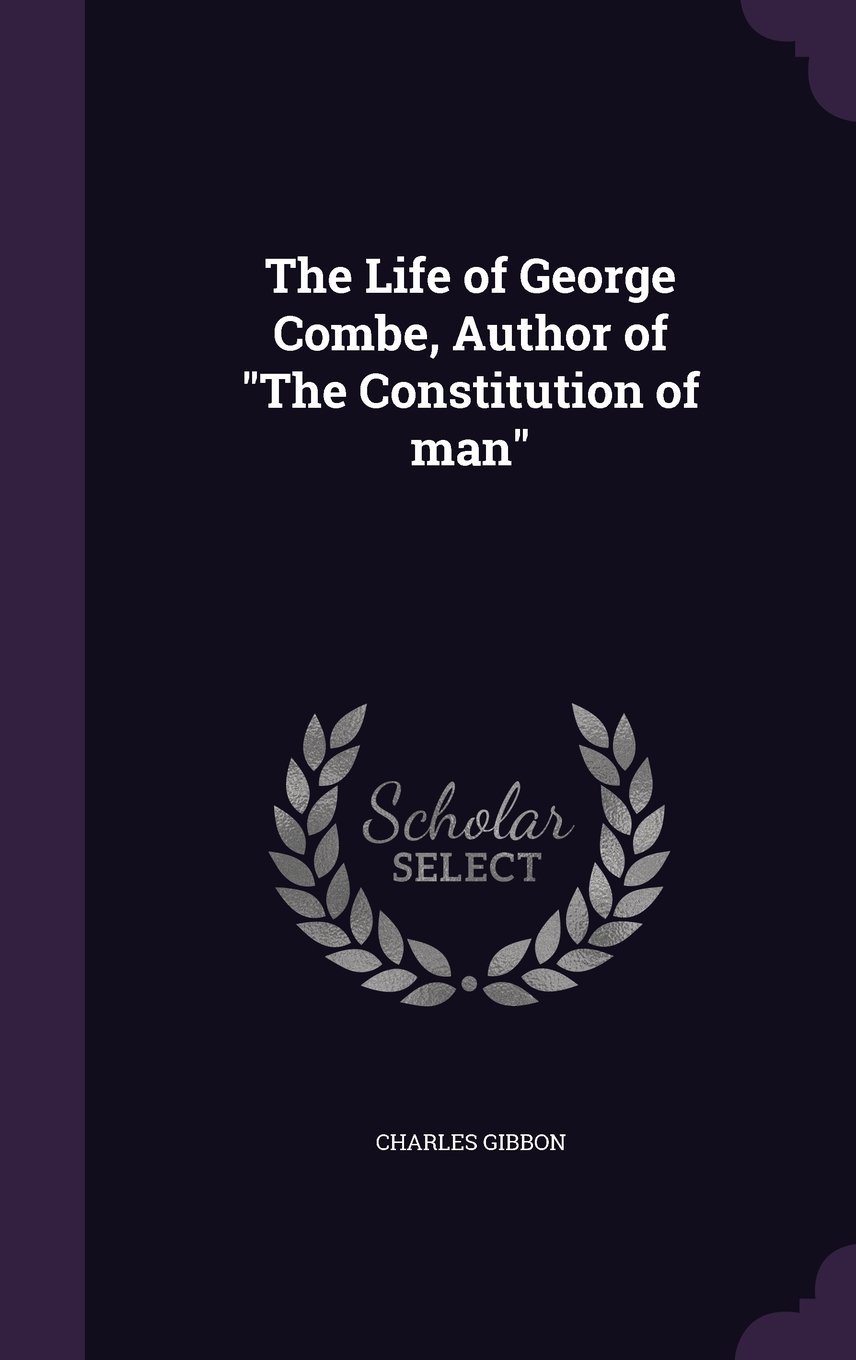 """Download The Life of George Combe, Author of """"The Constitution of man"""" ebook"""