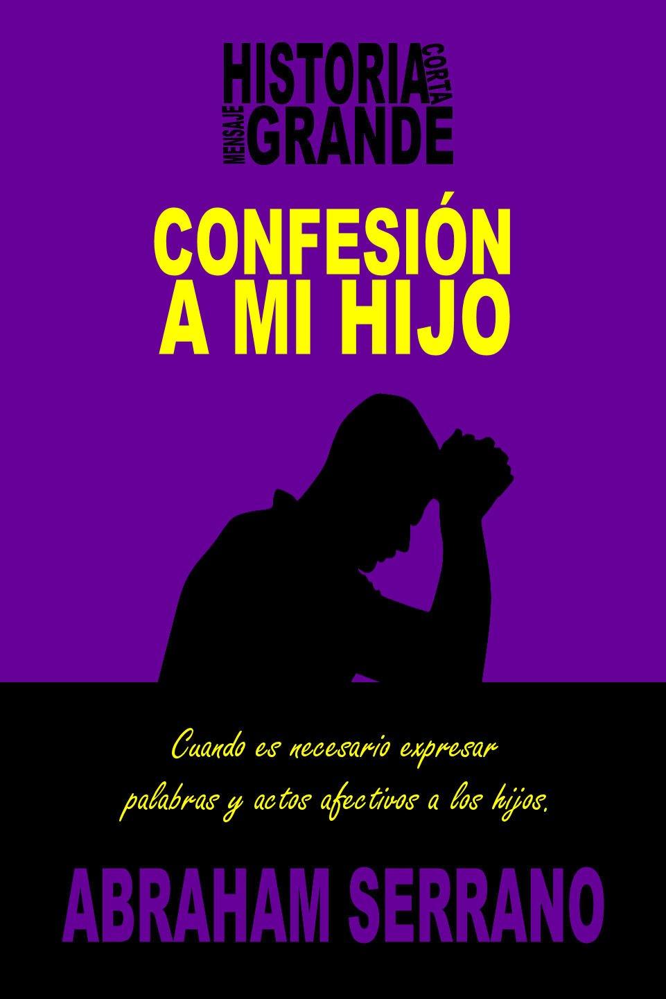 Confesión a mi hijo.: Historia corta, mensaje grande. eBook ...