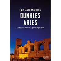 Dunkles Arles: Ein Provence-Krimi mit Capitaine Roger Blanc (5) (Capitaine Roger Blanc Ermittelt, Band 5)