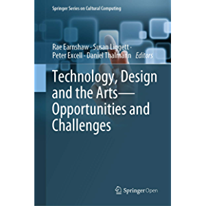 Technology, Design and the Arts - Opportunities and Challenges (Springer Series on Cultural Computing)