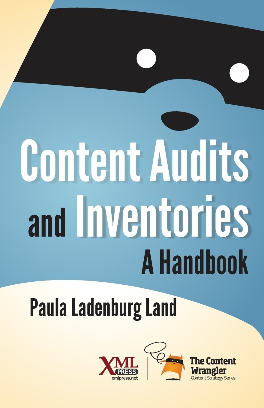 Content Audits and Inventories: A Handbook Paperback – September 12, 2014 Paula Ladenburg Land XML Press 1937434389 Computer - Internet