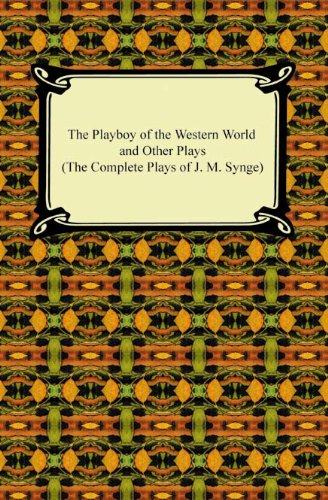 The Playboy of the Western World and Other Plays (The Complete Plays of J. M. Synge) (Jm Synge The Playboy Of The Western World)