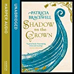 Shadow on the Crown: The Emma of Normandy, Book 1   Patricia Bracewell