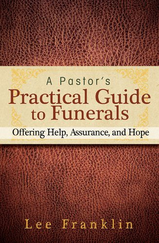 A Pastor's Practical Guide to Funerals: Offering Help, Assurance, and Hope ()