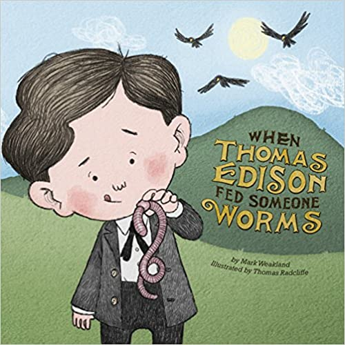 When Thomas Edison Fed Someone Worms (Leaders Doing