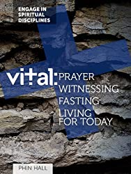 Vital: Prayer, Witnessing, Fasting, and Living for Today