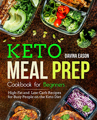 Keto Meal Prep Cookbook for Beginners: High-Fat and Low-Carb Recipes for Busy People on the Keto Diet (keto cookbook for beginners 1) by Davina Eason