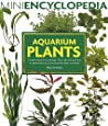 Aquarium Plants: Comprehensive coverage, from growing them to perfection to choosing the best varieties. (Mini Encyclopedia Series)