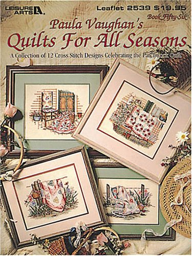 Paula Vaughan's Quilts For All Seasons: A Collection of 12 Cross Stitch Designs Celebrating the Patchwork Quilt (Leisure Arts #2539) by LEISURE ARTS
