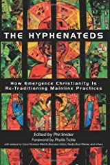 The Hyphenateds: How Emergence Christianity is Re-Traditioning Mainline Practices Paperback