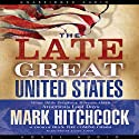 The Late Great United States Audiobook by Mark Hitchcock Narrated by Lloyd James