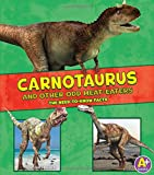 Carnotaurus and Other Odd Meat-Eaters: The Need-to-Know Facts (Dinosaur Fact Dig)
