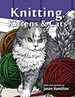 Knitting Kittens & Cats: Adult Coloring Book For