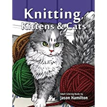 Knitting, Kittens & Cats: Adult Coloring Book for Knitting and Cat Enthusiasts