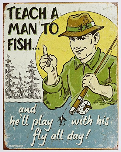 Teach a Man to Fish Fly Fishing Tin Sign 13 x 16in