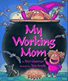 My Working Mom, Peter Glassman, 0688122590