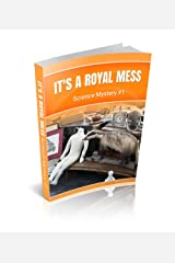 It's a Royal Mess: Science Mystery #1 (Science Mysteries) Kindle Edition