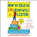 How to Talk So Little Kids Will Listen: A Survival Guide to Life with Children Ages 2-7 Hörbuch von Joanna Faber, Julie King Gesprochen von: Heather Alicia Simms, Michele Pawk, Candace Thaxton, January LaVoy, Rebekkah Ross, Gibson Frazier, Molly Pope
