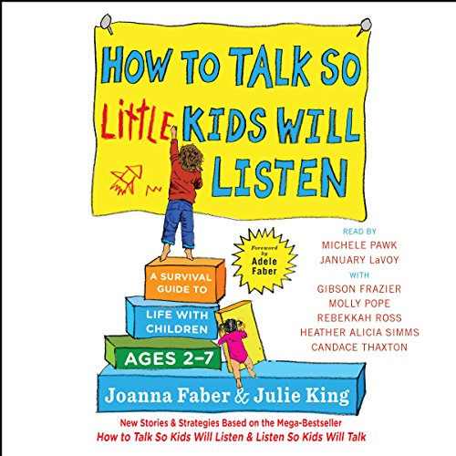 How to Talk So Little Kids Will Listen: A Survival Guide to Life with Children Ages 2-7 cover