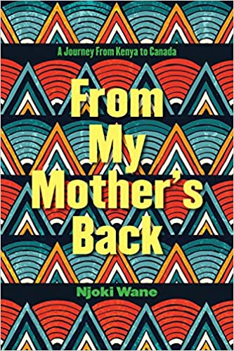 A Journey from Kenya to Canada From My Mothers Back