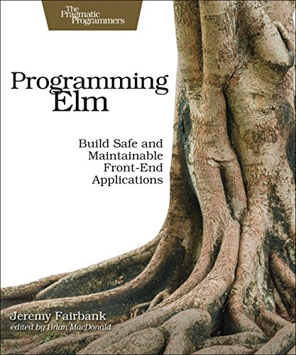Programming Elm: Build Safe, Sane, and Maintainable Front-End Applications Front Cover
