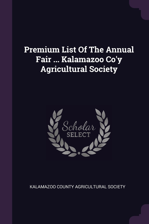 Premium List Of The Annual Fair ... Kalamazoo Co'y Agricultural Society pdf