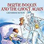 Bertie Boggin and the Ghost Again | Catherine Sefton