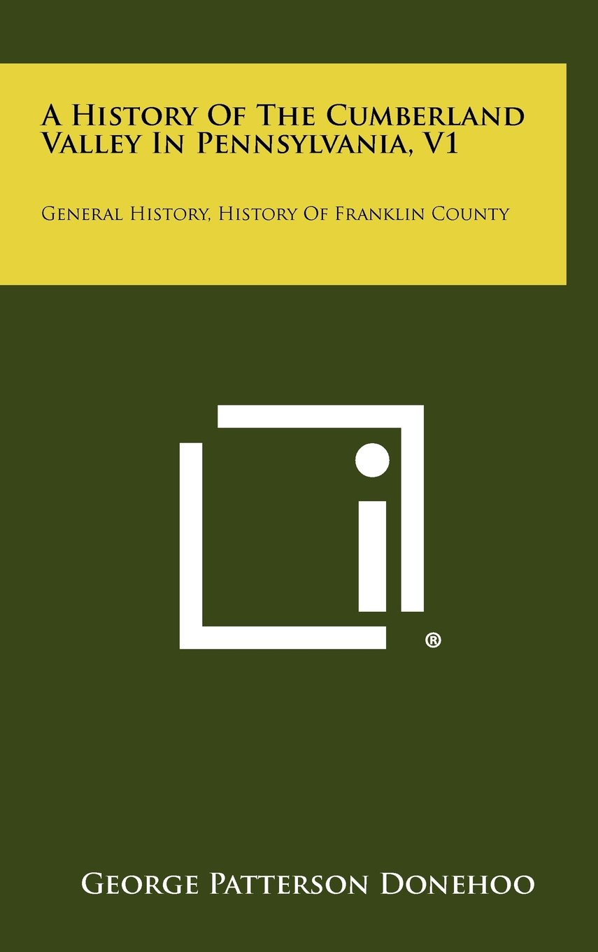 A History Of The Cumberland Valley In Pennsylvania, V1: General History, History Of Franklin County pdf epub