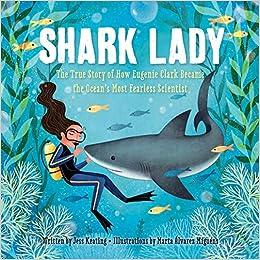 Shark Lady: The True Story of How Eugenie Clark Became the Ocean's Most  Fearless Scientist: Keating, Jess, Álvarez Miguéns, Marta: 9781492642046:  Amazon.com: Books