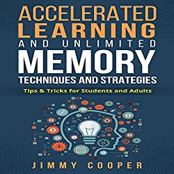 Accelerated Learning and Unlimited Memory Techniques and Strategies