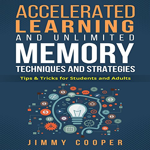 Accelerated Learning and Unlimited Memory Techniques and Strategies: Real Information from a Real Expert