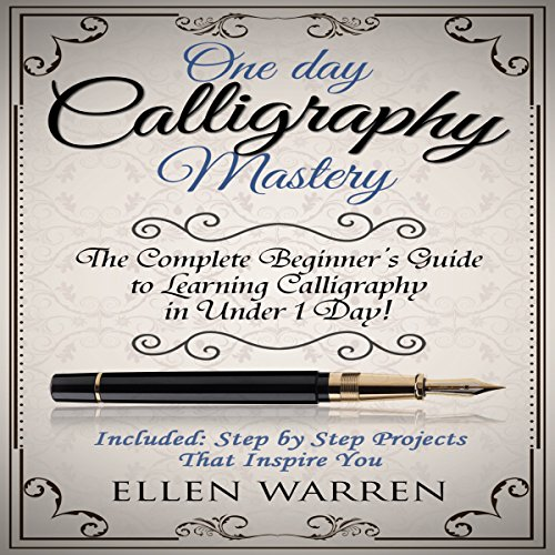 One Day Calligraphy Mastery: The Complete Beginner's Guide to Learning Calligraphy in Under 1 Day!