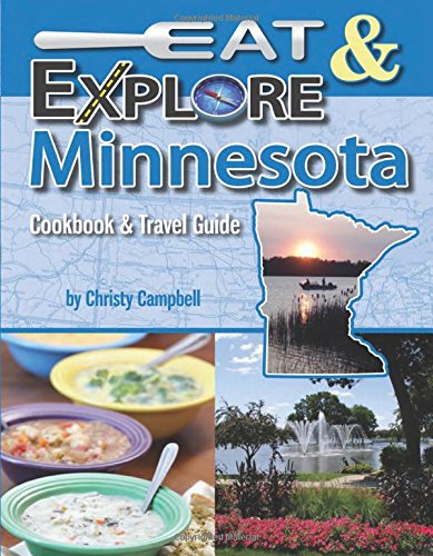 Eat & Explore Minnesota (Eat & Explore State Cookbook) by Christy Campbell