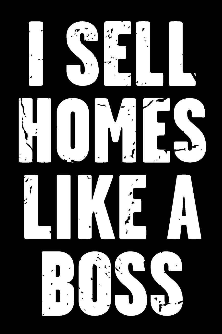 I Sell Homes Like A Boss Real Estate Humor Comical Quote For Real Estate Brokers And Agents Real Estate Bizzy Trends 9781793332349 Amazon Com Books