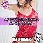 My First Futa Massage: A Futa-on-Female Sensual Massage Erotica: Futanari Massage, Book 1   Reed James