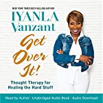 Get Over It!: Thought Therapy for Healing the Hard Stuff | Iyanla Vanzant