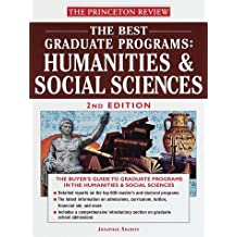 The Best Graduate Programs: Humanities and Social Sciences, 2nd Edition (Princeton Review: Best Graduate Programs...